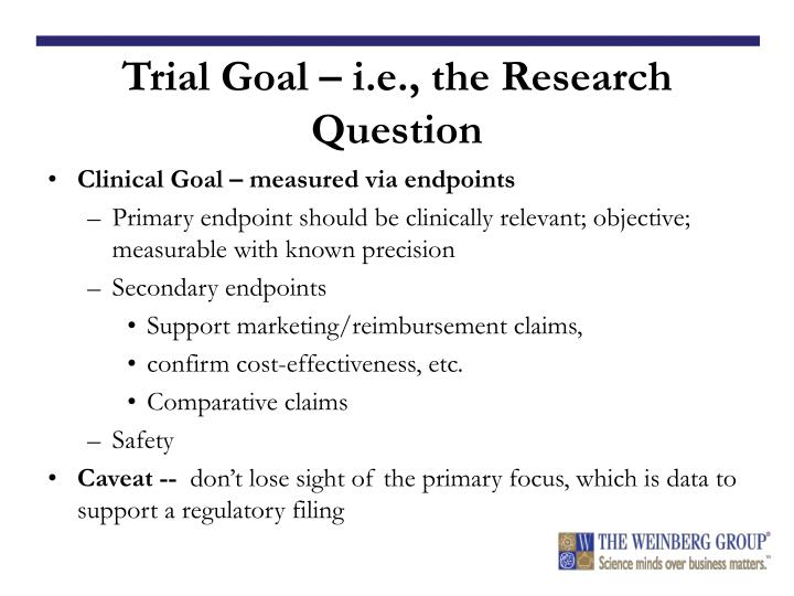 Trial Goal – i.e., the Research Question