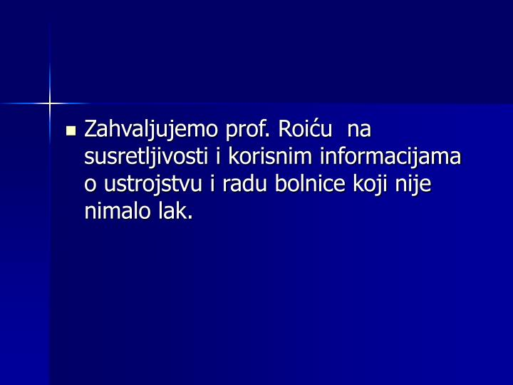 Zahvaljujemo prof. Roiću  na susretljivosti i korisnim informacijama o ustrojstvu i radu bolnice koji nije nimalo lak.