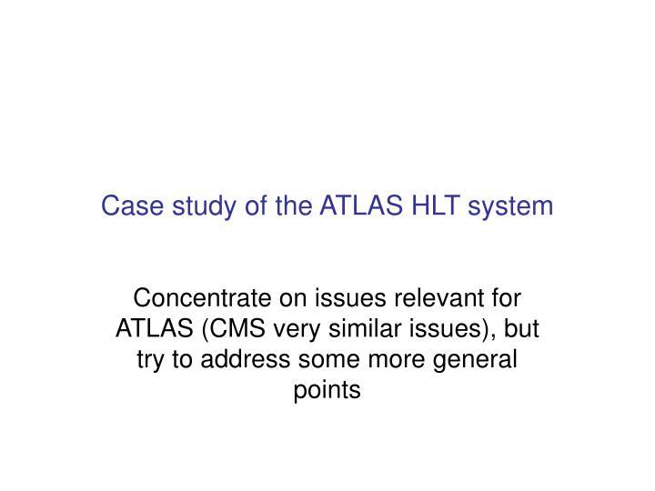 Case study of the ATLAS HLT system