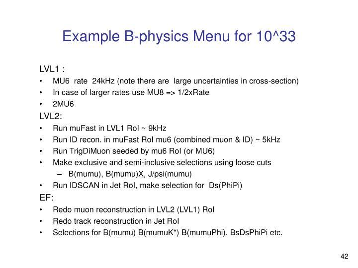 Example B-physics Menu for 10^33
