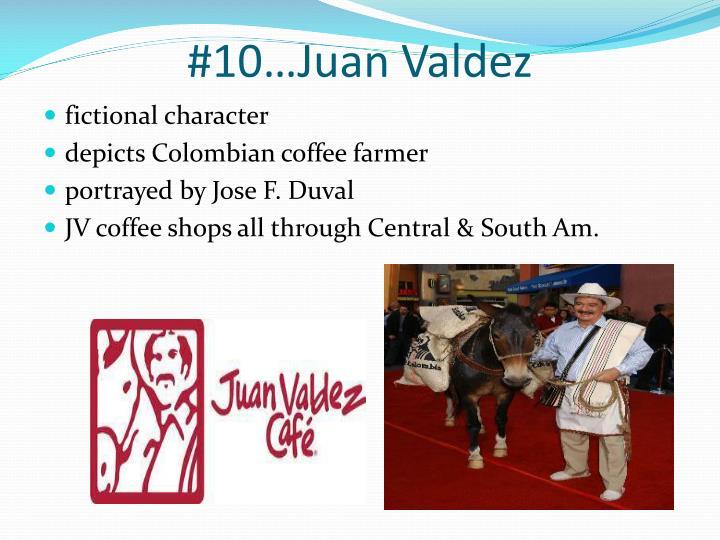 #10…Juan Valdez