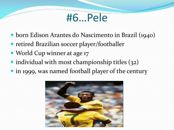#6…Pele