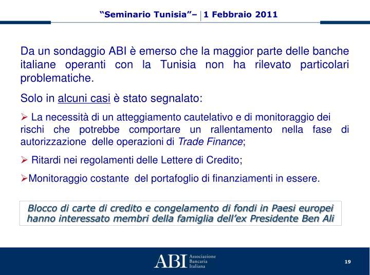 Da un sondaggio ABI è emerso che la maggior parte delle banche italiane operanti con la Tunisia non ha rilevato particolari problematiche.