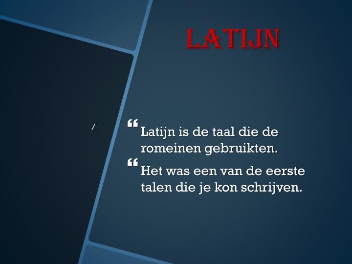Latijn is de taal die de romeinen gebruikten.