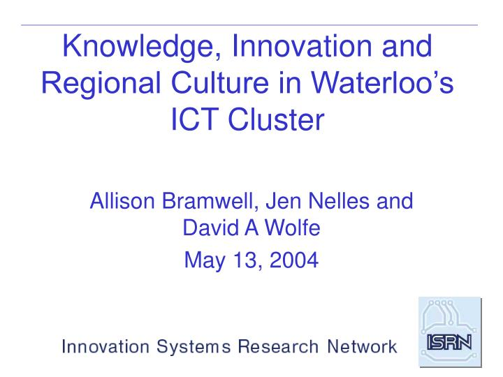 Knowledge innovation and regional culture in waterloo s ict cluster