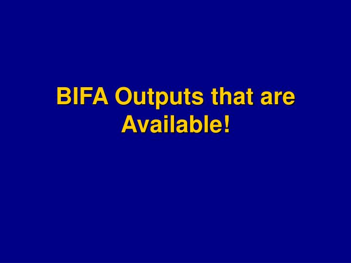 BIFA Outputs that are  Available!