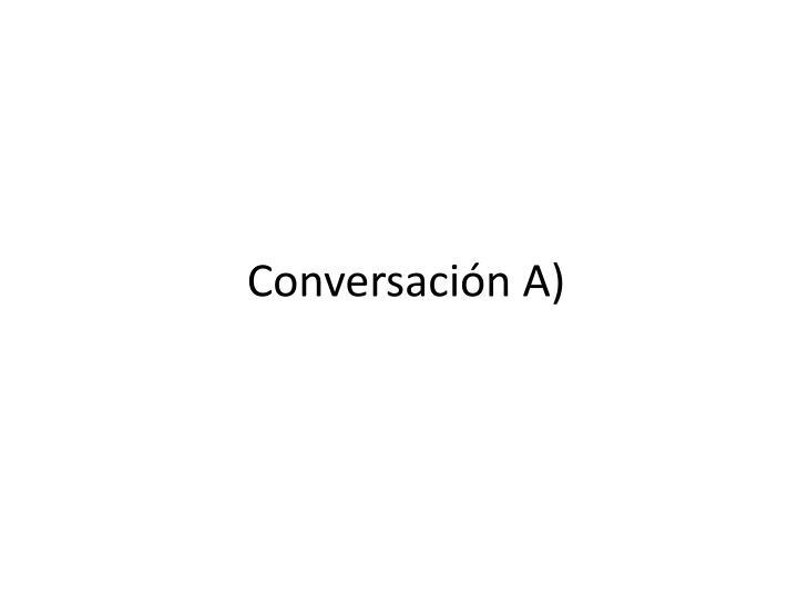Conversación A)