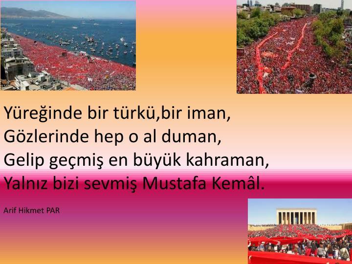 Yüreğinde bir türkü,bir iman,