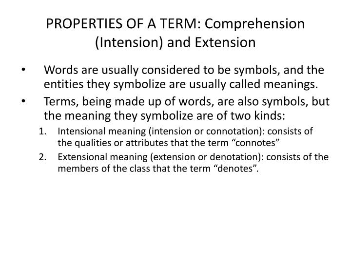 PROPERTIES OF A TERM: Comprehension (Intension) and Extension