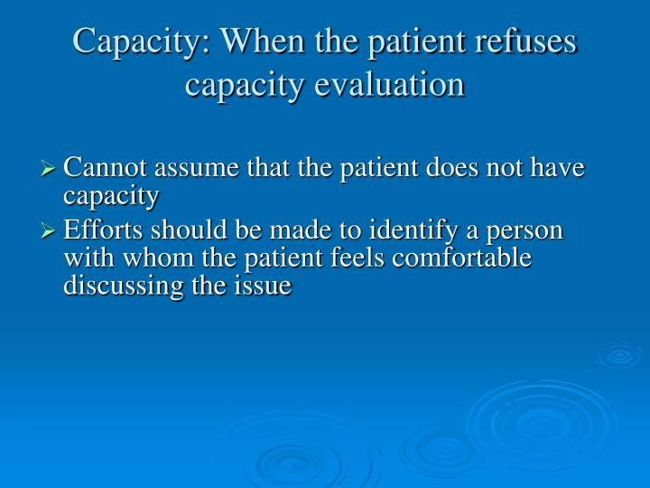 Capacity: When the patient refuses capacity evaluation