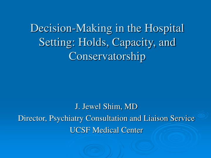 Decision making in the hospital setting holds capacity and conservatorship