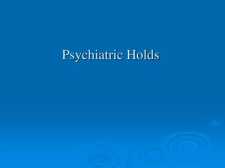 Psychiatric Holds