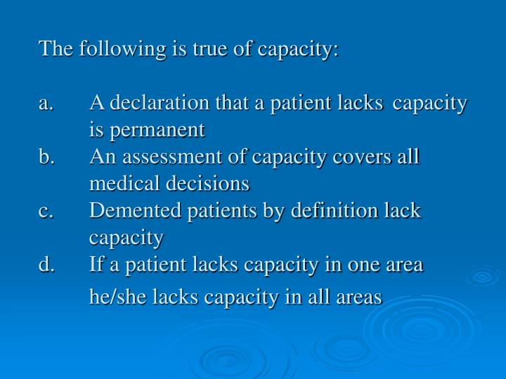 The following is true of capacity: