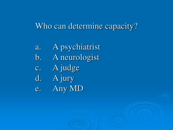 Who can determine capacity?