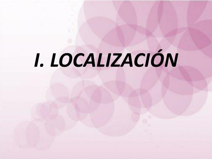 I. LOCALIZACIÓN