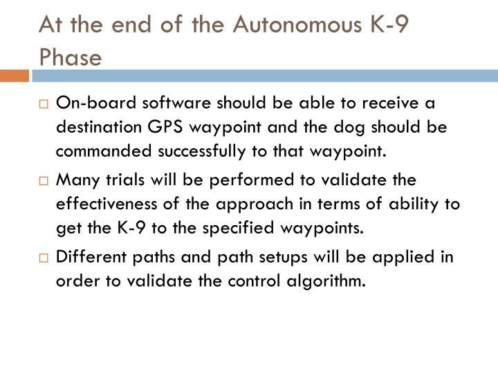 At the end of the Autonomous K-9 Phase