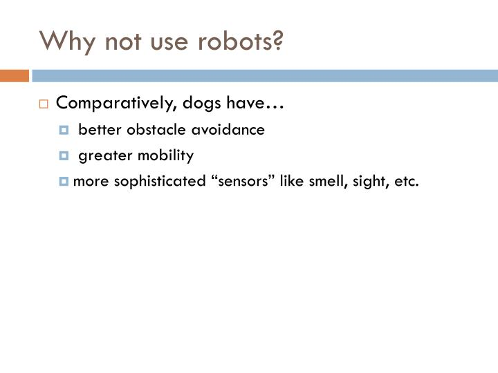 Why not use robots?