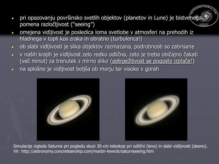 """pri opazovanju površinsko svetlih objektov (planetov in Lune) je bistvenega pomena razločljivost (""""seeing"""")"""