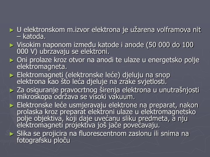 U elektronskom m.izvor elektrona je užarena volframova nit – katoda.