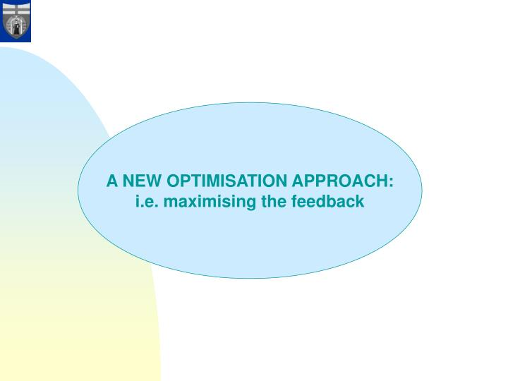 A NEW OPTIMISATION APPROACH: