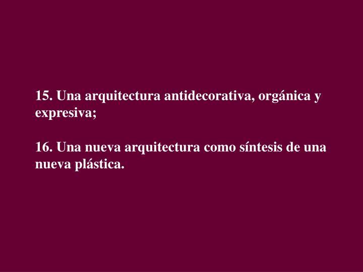 15. Una arquitectura antidecorativa, orgánica y expresiva;