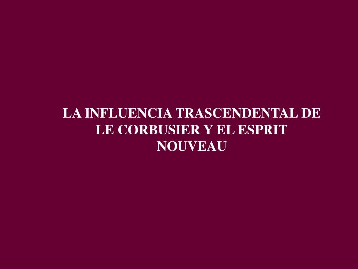 LA INFLUENCIA TRASCENDENTAL DE LE CORBUSIER Y EL ESPRIT NOUVEAU