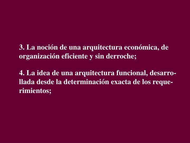 3. La noción de una arquitectura económica, de organización eficiente y sin derroche;