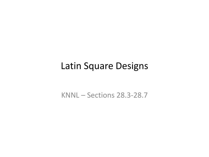 Latin square designs