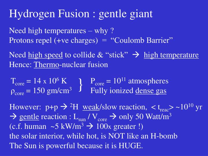 Hydrogen Fusion : gentle giant