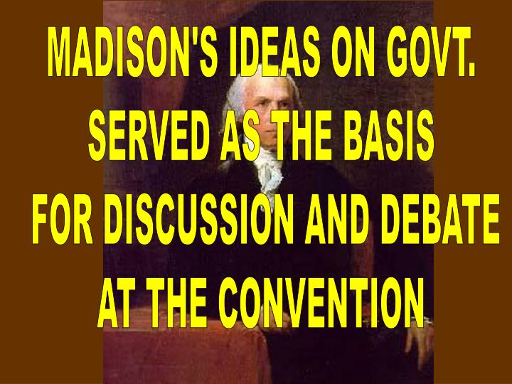 MADISON'S IDEAS ON GOVT.