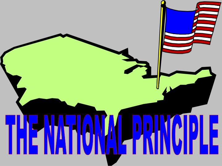 THE NATIONAL PRINCIPLE