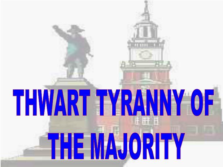 THWART TYRANNY OF