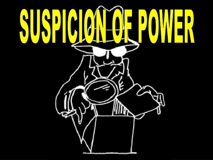 SUSPICION OF POWER