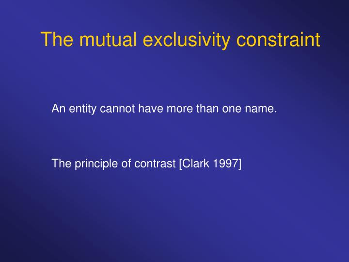 The mutual exclusivity constraint