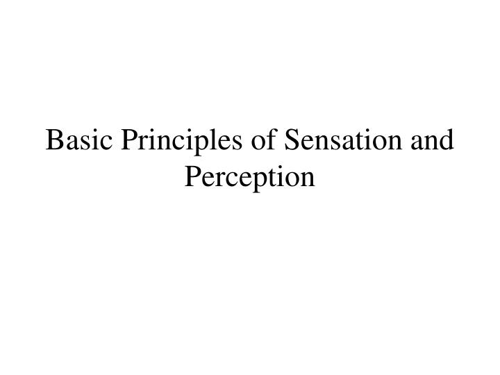 Basic Principles of Sensation and Perception