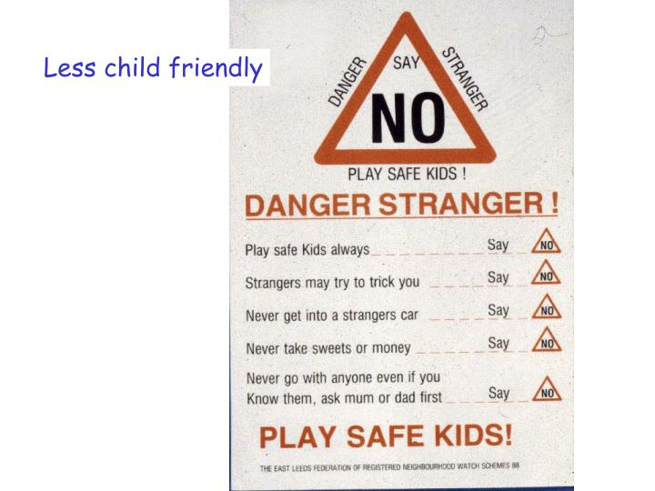 Less child friendly