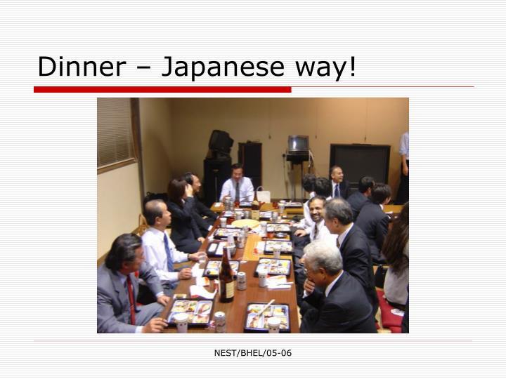 Dinner – Japanese way!