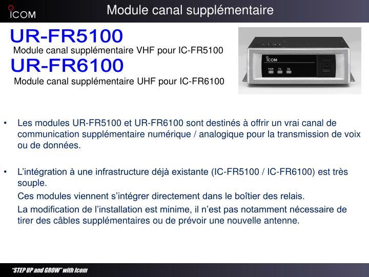 Les modules UR-FR5100 et UR-FR6100 sont destinés à offrir un vrai canal de communication supplémentaire numérique / analogique pour la transmission de voix ou de données.