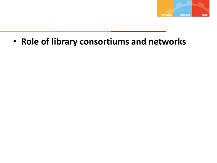 Role of library consortiums and networks