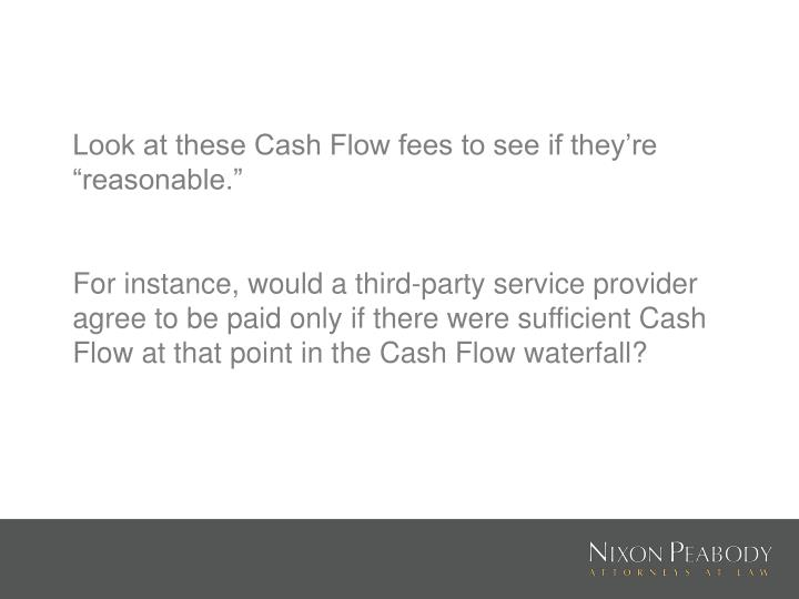 "Look at these Cash Flow fees to see if they're ""reasonable."""