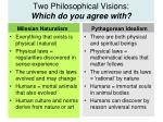 two philosophical visions which do you agree with