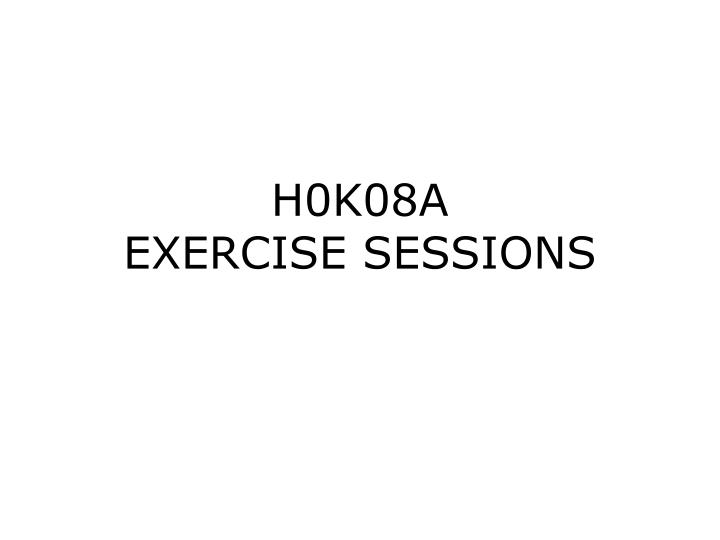 H0k08a exercise sessions