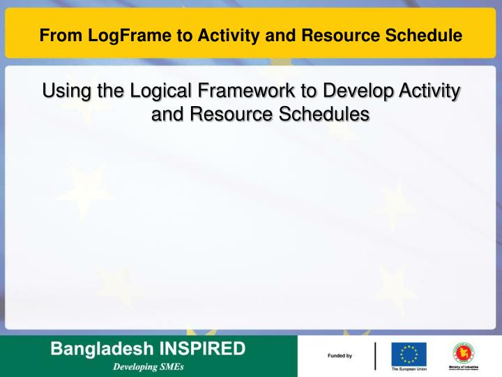 From LogFrame to Activity and Resource Schedule