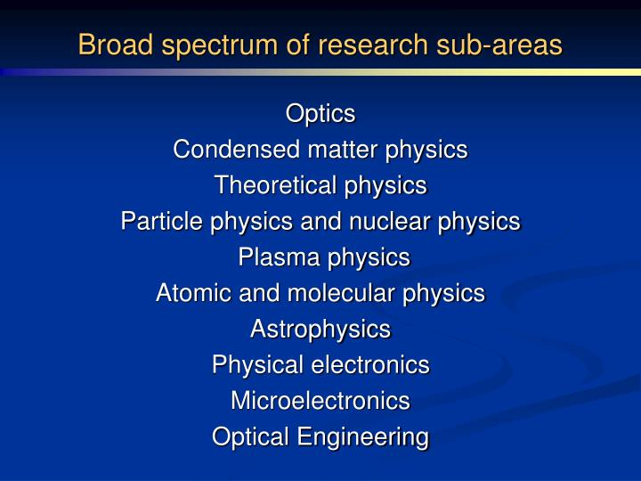 Broad spectrum of research sub-areas