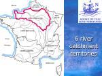 6 river catchment territories
