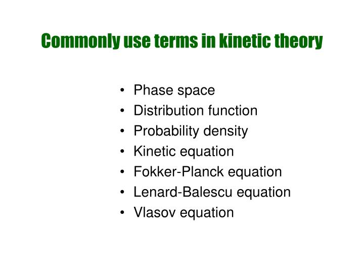 Commonly use terms in kinetic theory