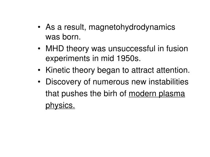 As a result, magnetohydrodynamics was born.