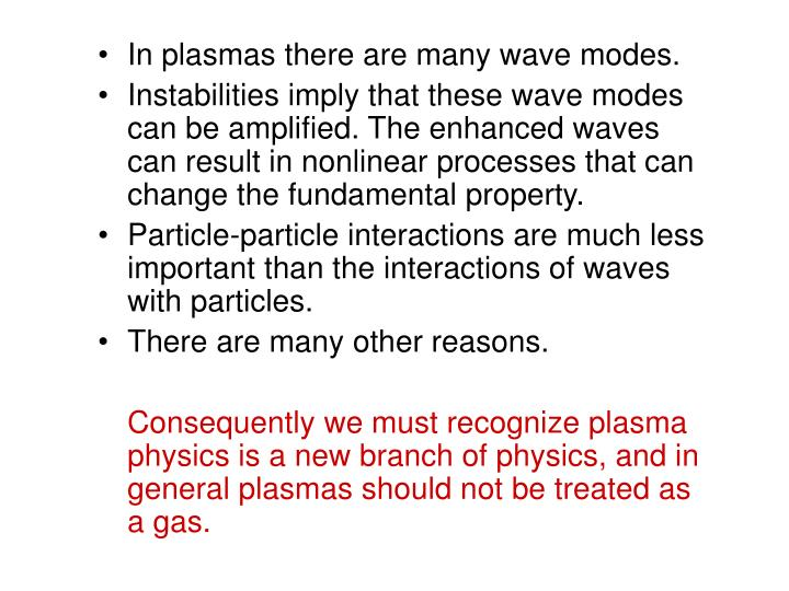 In plasmas there are many wave modes.