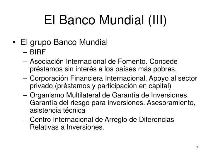 El Banco Mundial (III)