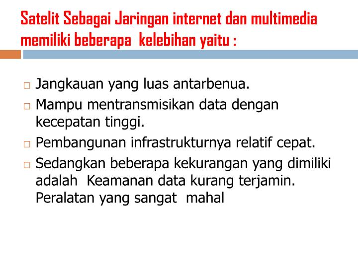 Satelit Sebagai Jaringan internet dan multimedia memiliki beberapa  kelebihan yaitu :